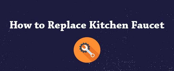 How to Replace Kitchen Faucet