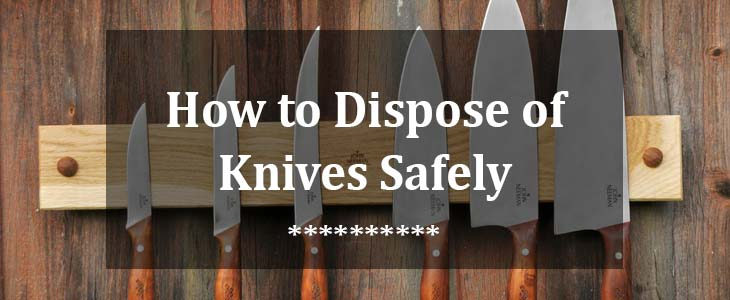 How to Dispose of Knives Safely