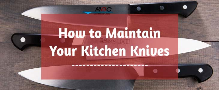 How to Maintain Your Kitchen Knives