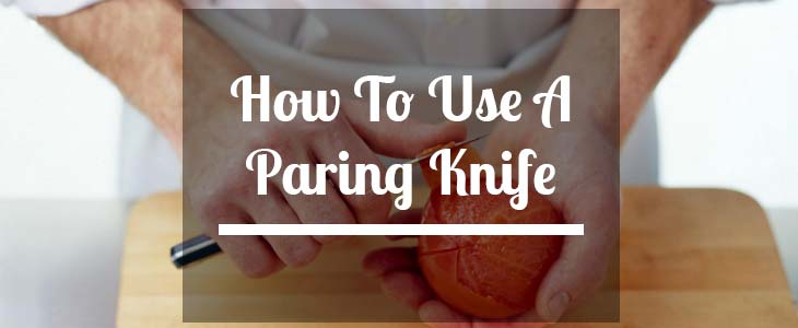 How to Use a Paring Knife